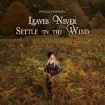 Priscilla Hernandez: Leaves Never Settle in the Wind